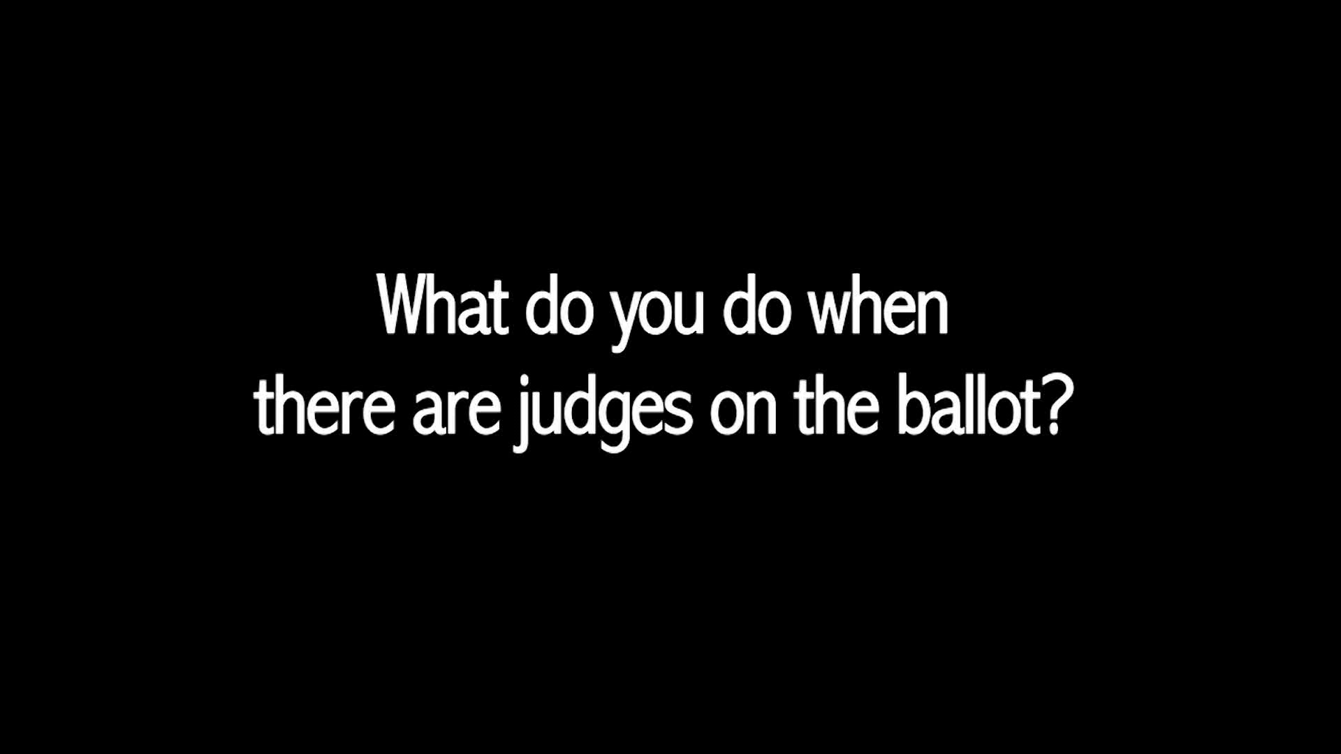 What do you do when there is a judge on the ballot? video